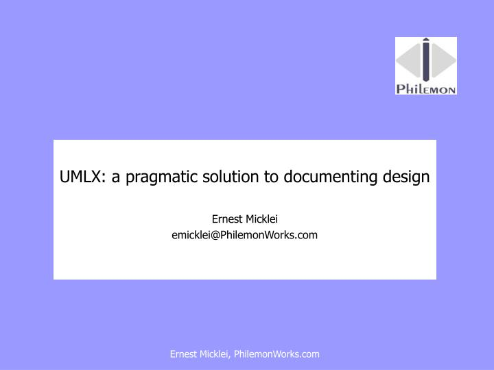 umlx a pragmatic solution to documenting design ernest micklei emicklei@philemonworks com n.
