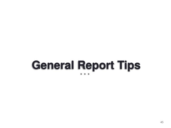 General Report Tips