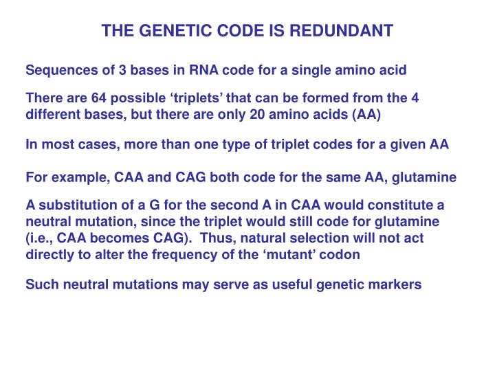 THE GENETIC CODE IS REDUNDANT