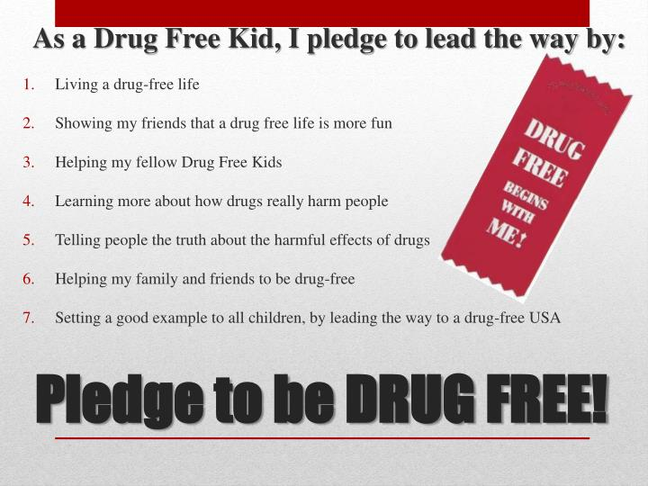 As a Drug Free Kid, I pledge to lead the way by: