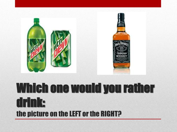 Which one would you rather drink: