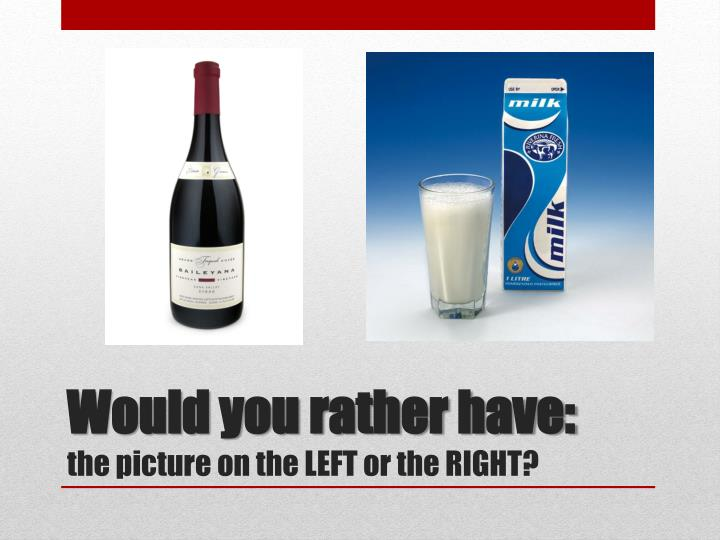 Would you rather have: