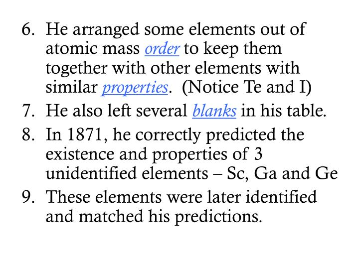 He arranged some elements out of atomic mass