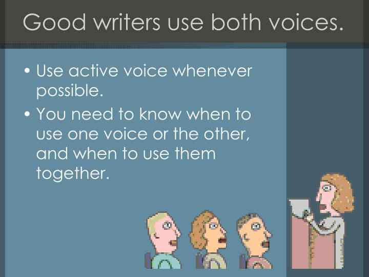 Good writers use both voices.