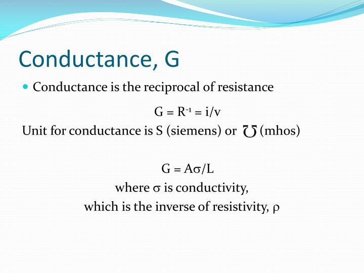 Conductance, G