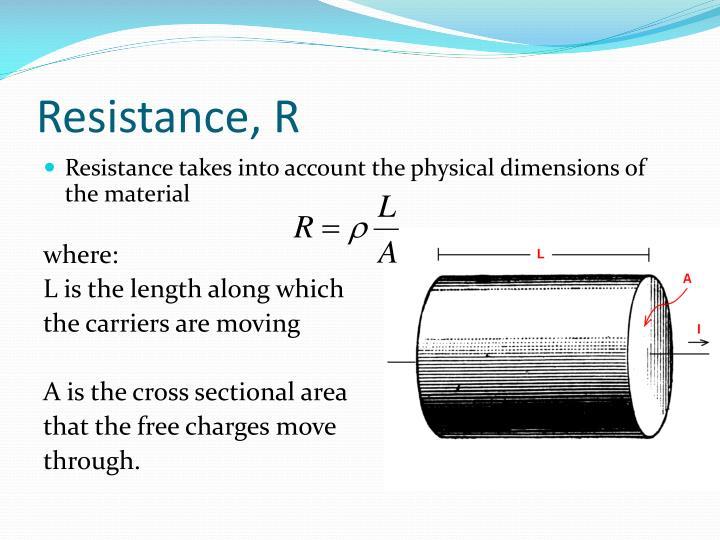 Resistance, R