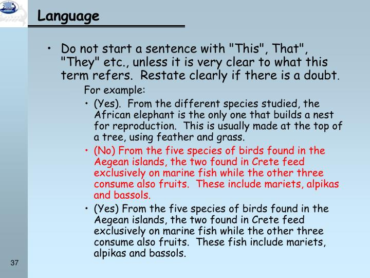 """Do not start a sentence with """"This"""", That"""", """"They"""" etc., unless it is very clear to what this term refers.  Restate clearly if there is a doubt"""