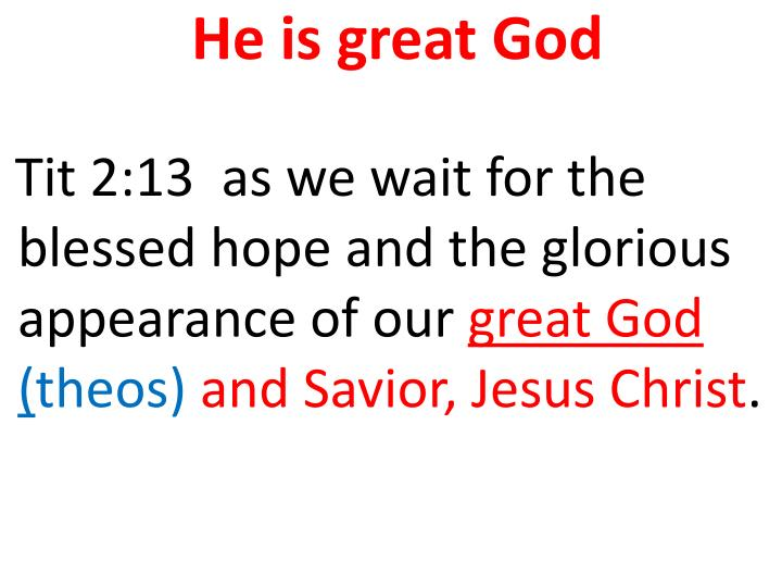 He is great God