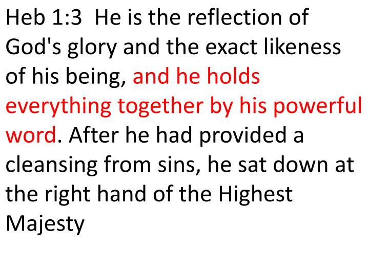 Heb 1:3  He is the reflection of God's glory and the exact likeness of his being,