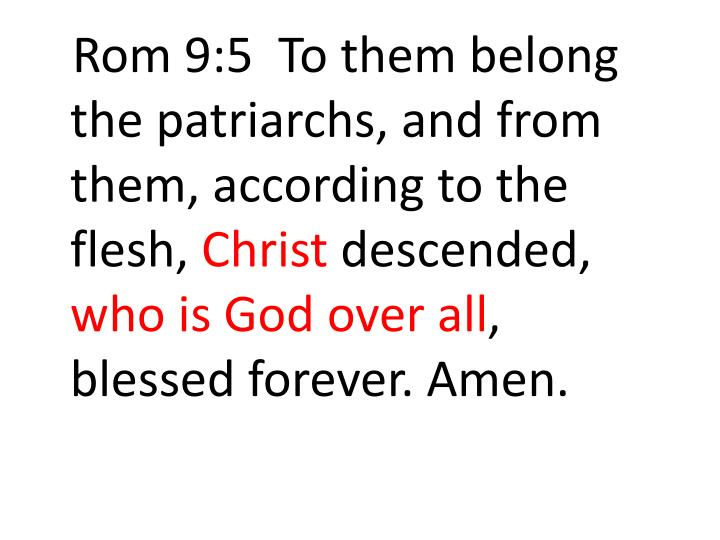 Rom 9:5  To them belong the patriarchs, and from them, according to the flesh,