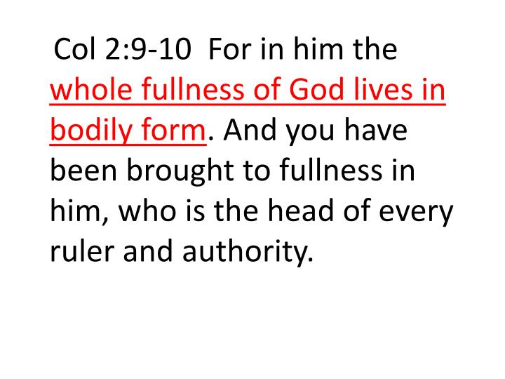 Col 2:9-10  For in him the