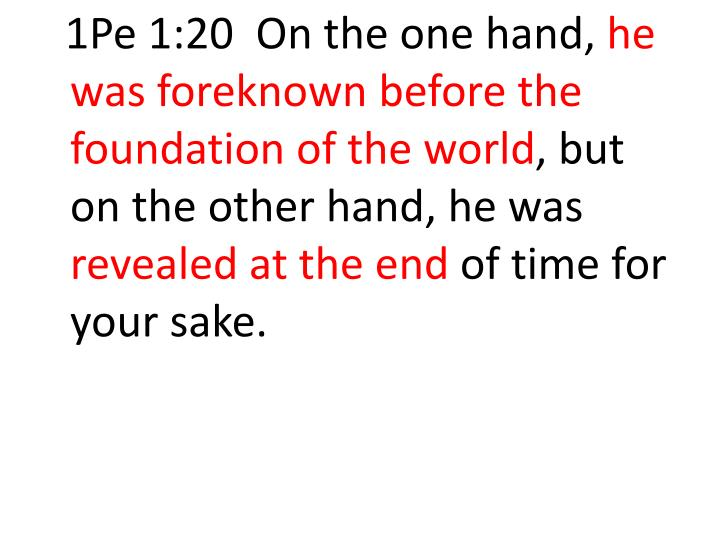 1Pe 1:20  On the one hand,