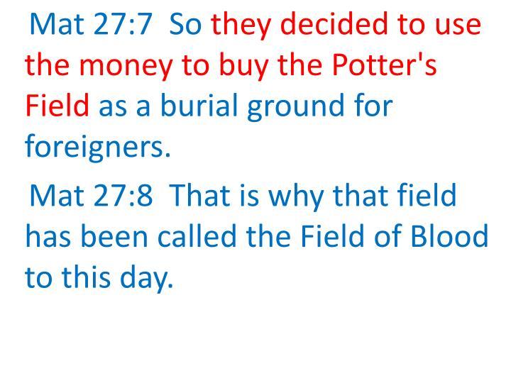 Mat 27:7  So