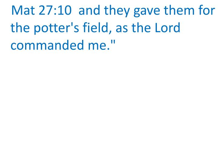 """Mat 27:10  and they gave them for the potter's field, as the Lord commanded me."""""""