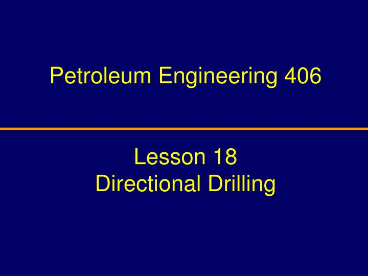 petroleum engineering 406 lesson 18 directional drilling n.