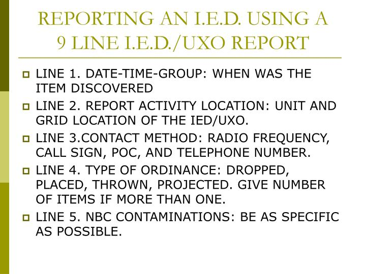 uxo ied 9 line report A 9-line uxo report is a document with nine blank fields, or sections, for reporting an unexploded ordnance (uxo) uxo is any form of explosive or ammunition that has.