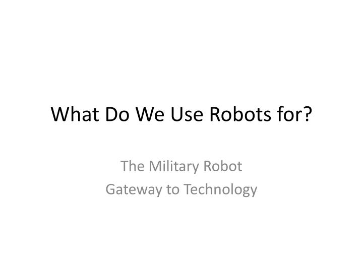 what do we use robots for n.