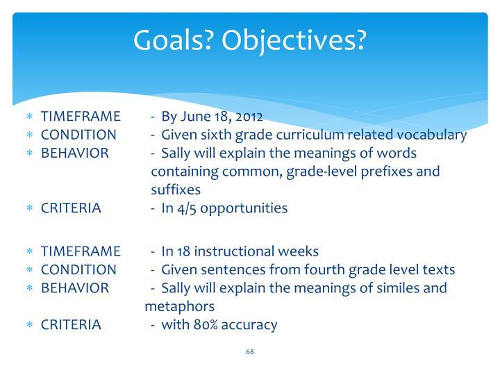 Goals? Objectives?
