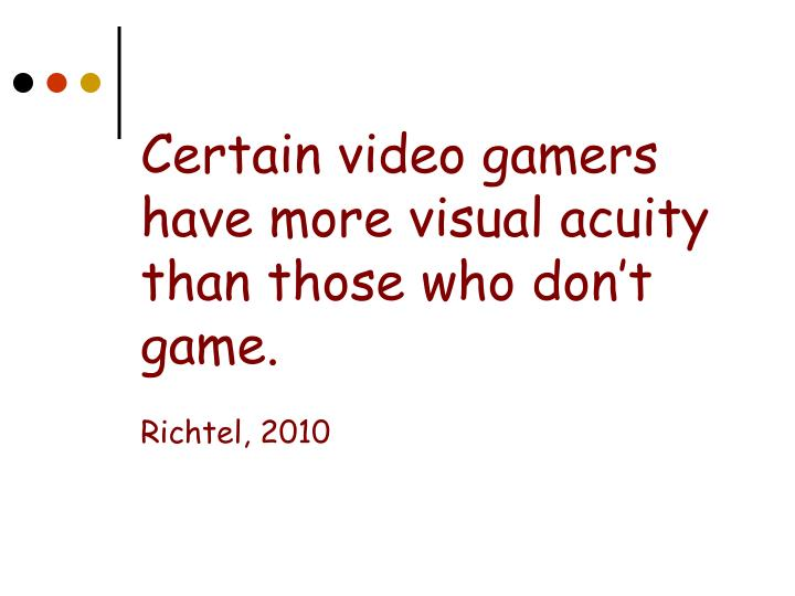 Certain video gamers have more visual acuity than those who don't game.