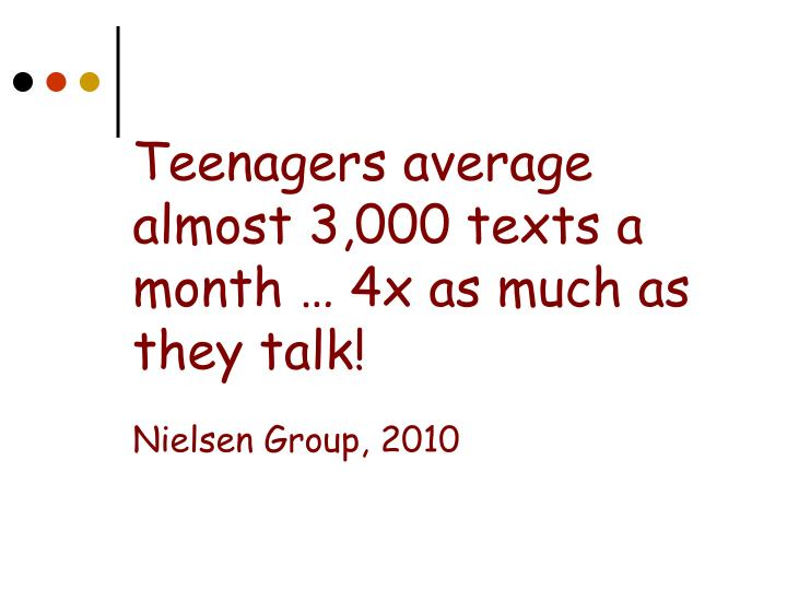 Teenagers average almost 3 000 texts a month 4x as much as they talk nielsen group 2010