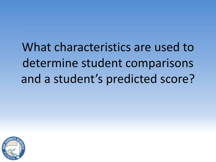 What characteristics are used to determine student comparisons and a student's predicted score?