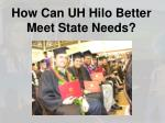 how can uh hilo better meet state needs