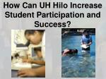 how can uh hilo increase student participation and success