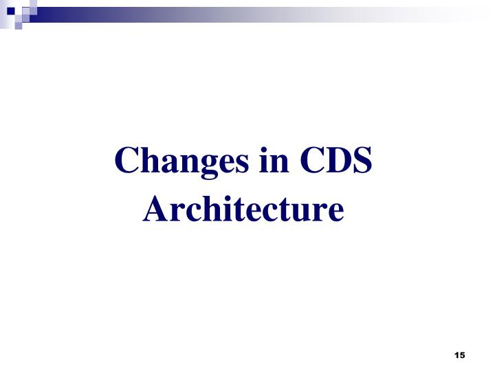 Changes in CDS Architecture