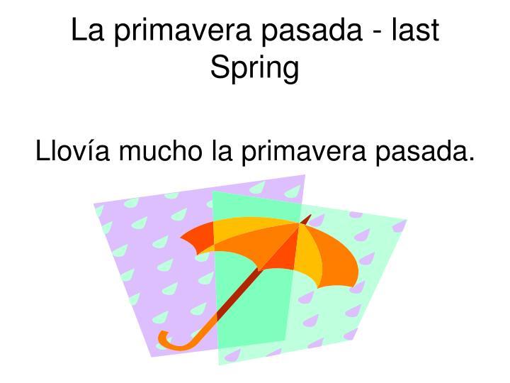 La primavera pasada - last Spring