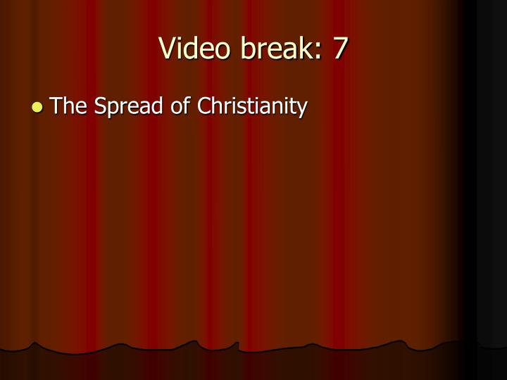 Video break: 7