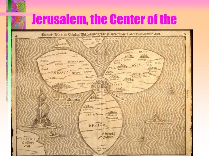 Jerusalem, the Center of the World