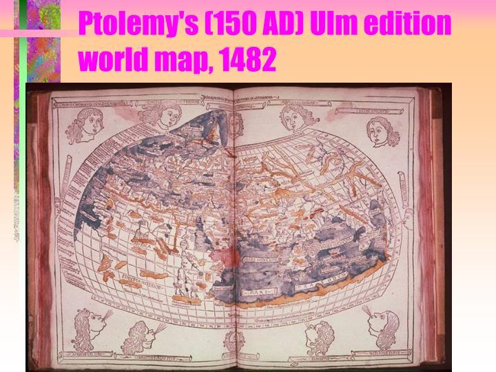 Ptolemy's (150 AD) Ulm edition world map, 1482