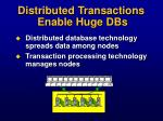 distributed transactions enable huge dbs