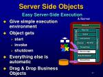 server side objects easy server side execution