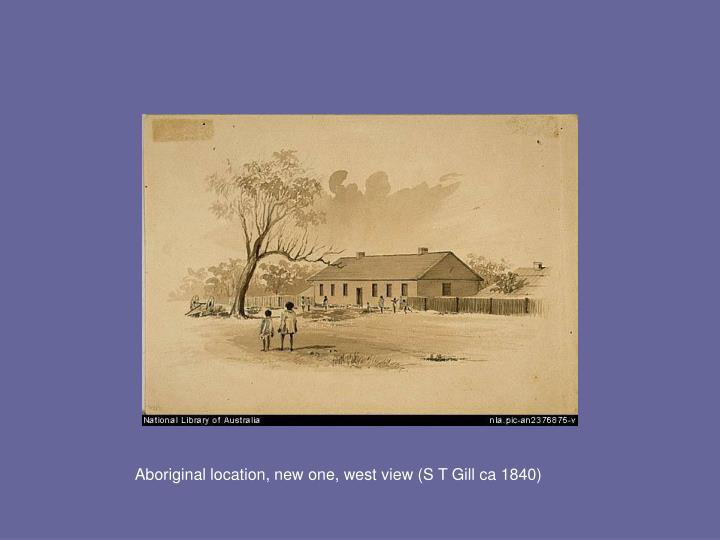 Aboriginal location, new one, west view (S T Gill ca 1840)