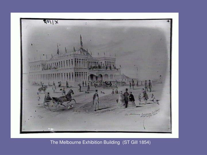 The Melbourne Exhibition Building  (ST Gill 1854)