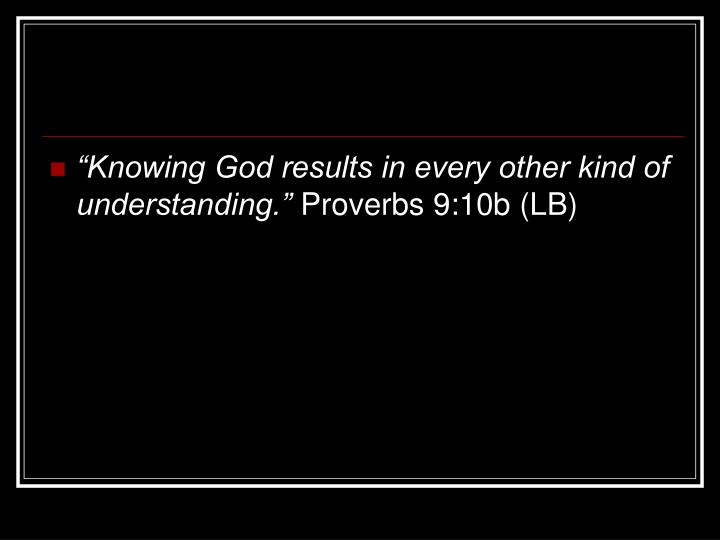 """Knowing God results in every other kind of understanding."""