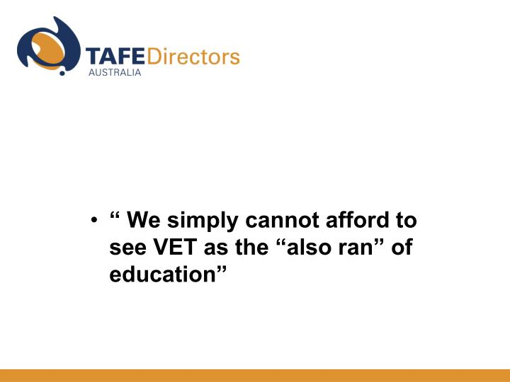 """"""" We simply cannot afford to see VET as the """"also ran"""" of education"""""""