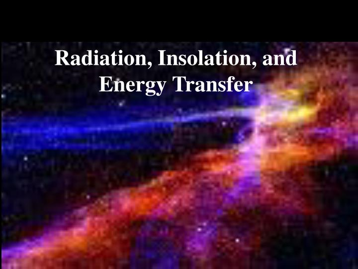 Radiation insolation and energy transfer