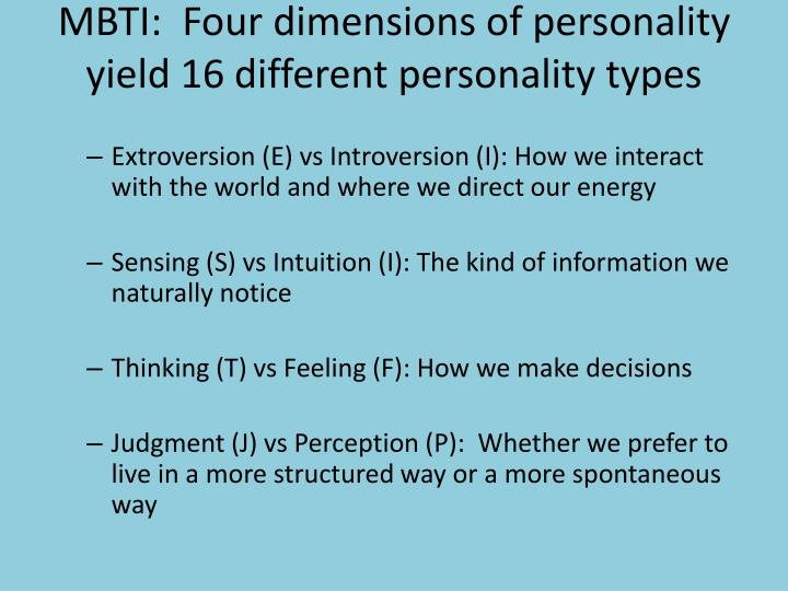 MBTI:  Four dimensions of personality yield 16 different personality types