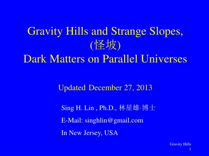 gravity hills and strange slopes dark matters on parallel universes updated december 27 2013