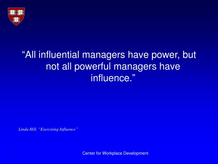 """""""All influential managers have power, but not all powerful managers have influence."""""""