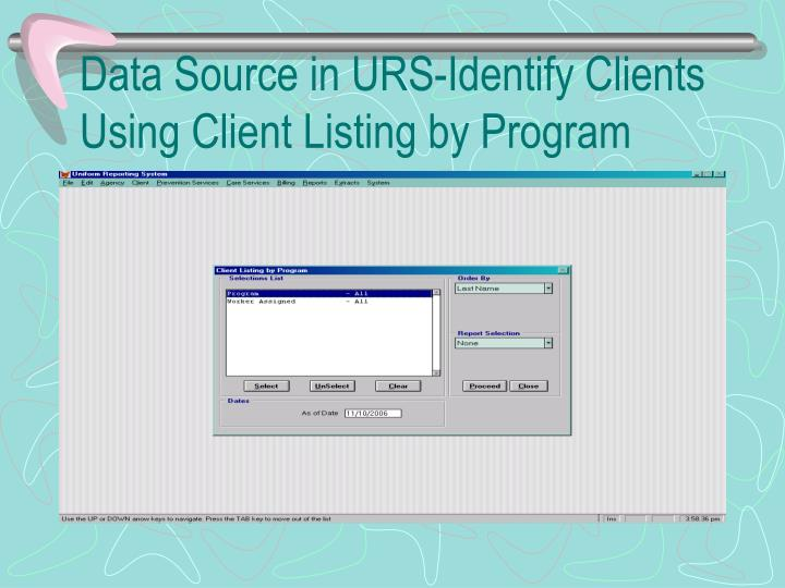 Data source in urs identify clients using client listing by program
