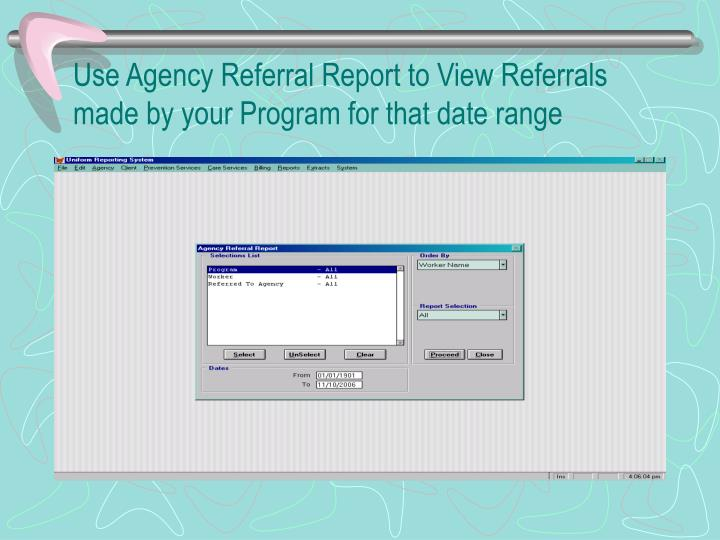 Use Agency Referral Report to View Referrals made by your Program for that date range