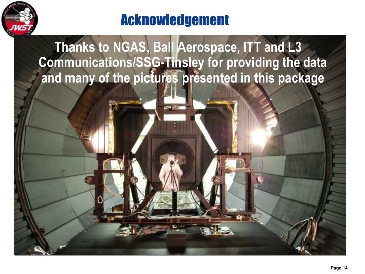 Thanks to NGAS, Ball Aerospace, ITT and L3 Communications/SSG-Tinsley for providing the data and many of the pictures presented in this package