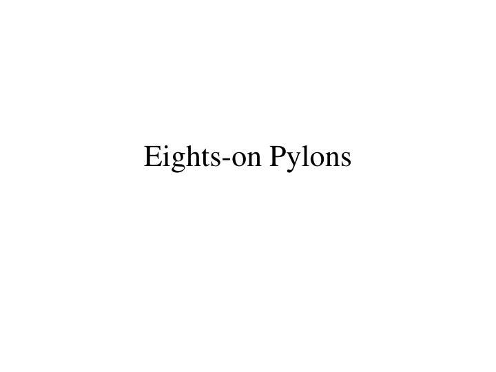 Eights-on Pylons