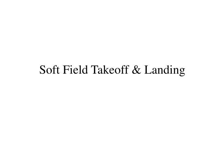 Soft Field Takeoff & Landing