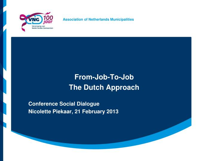 from job to job the dutch approach conference social dialogue nicolette piekaar 21 february 2013 n.