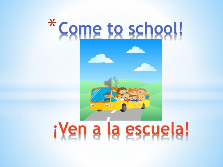 Come to school ven a la escuela