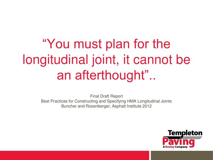 You must plan for the longitudinal joint it cannot be an afterthought